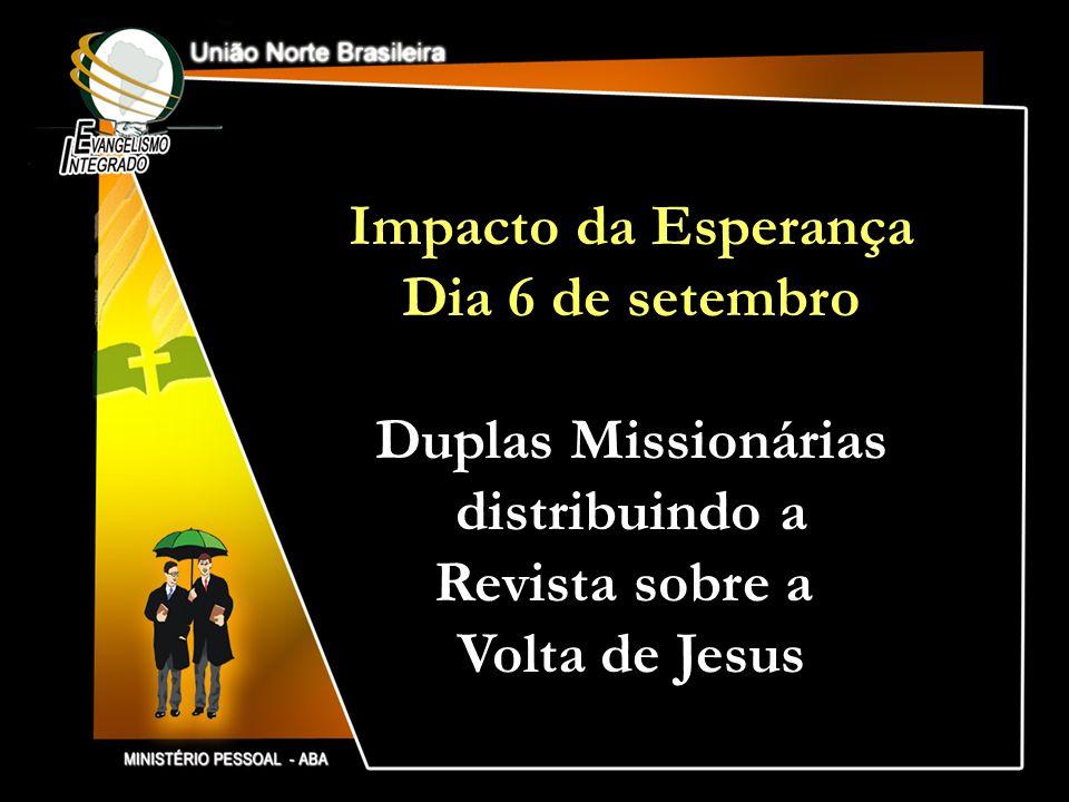 Impacto da Esperança Dia 6 de setembro. Duplas Missionárias.