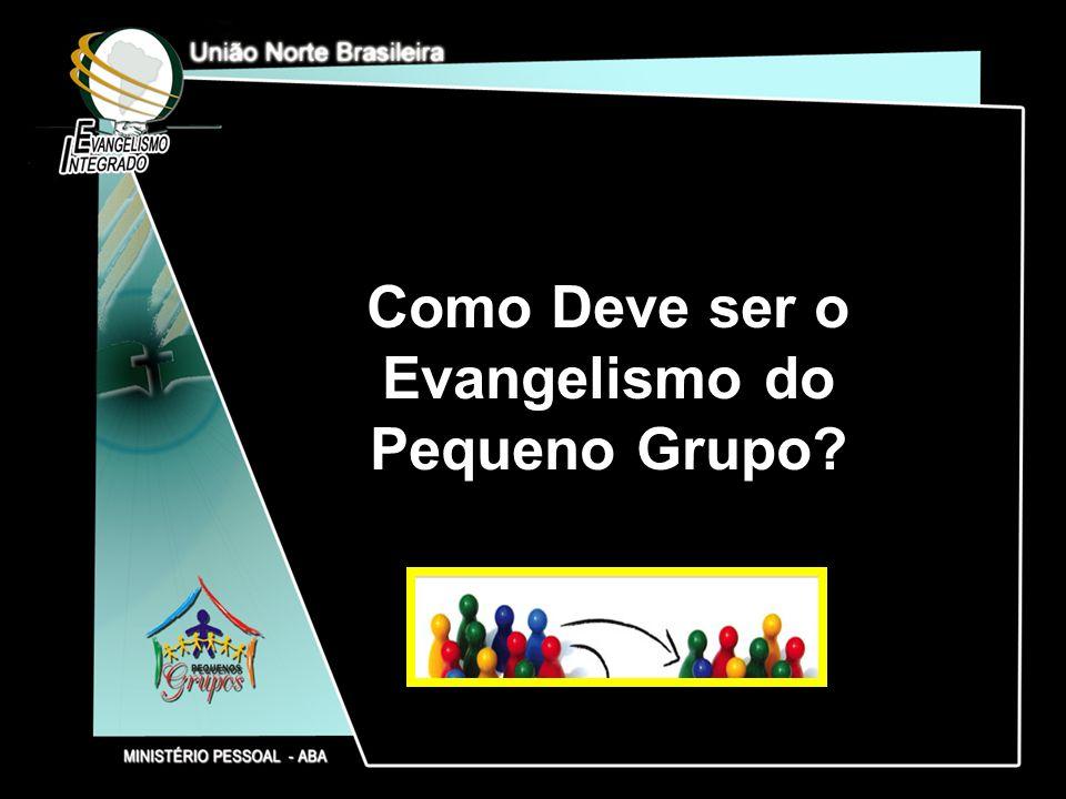 Como Deve ser o Evangelismo do Pequeno Grupo