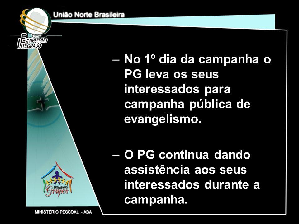No 1º dia da campanha o PG leva os seus interessados para campanha pública de evangelismo.