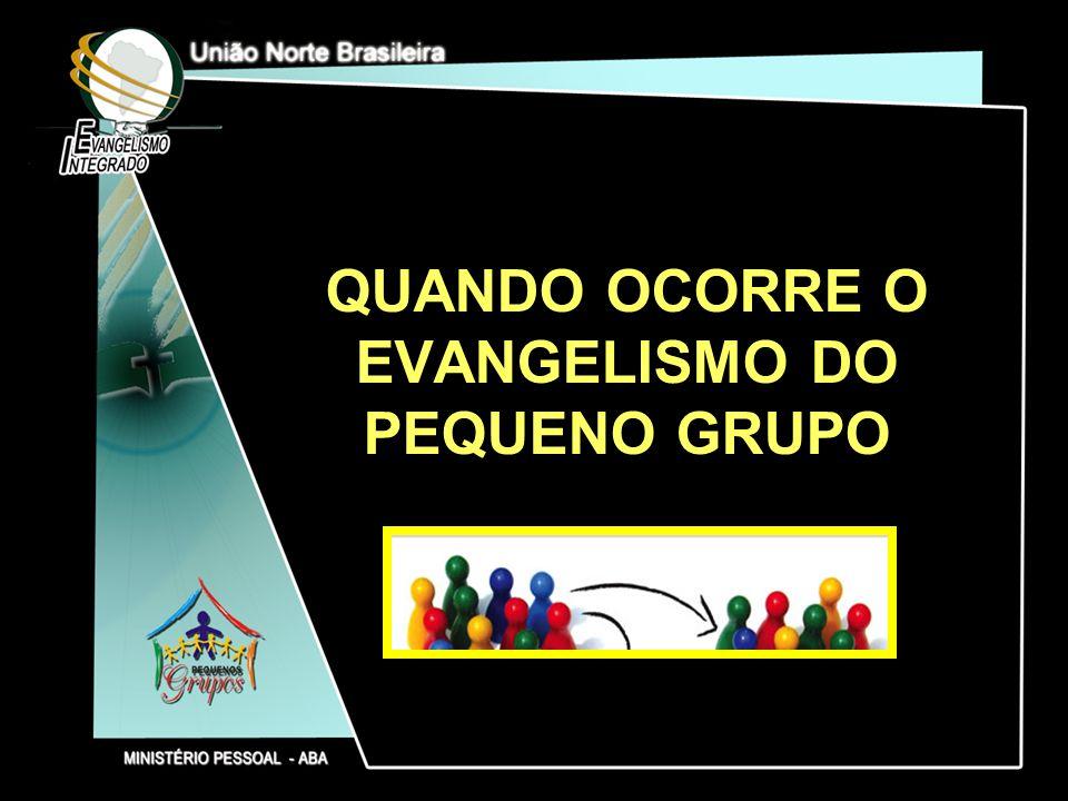 QUANDO OCORRE O EVANGELISMO DO PEQUENO GRUPO