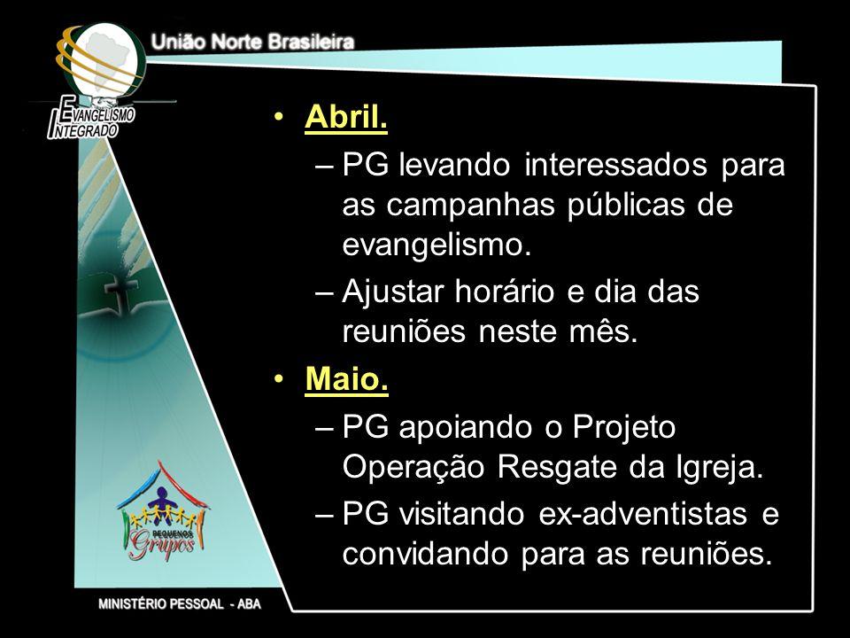 Abril. PG levando interessados para as campanhas públicas de evangelismo. Ajustar horário e dia das reuniões neste mês.