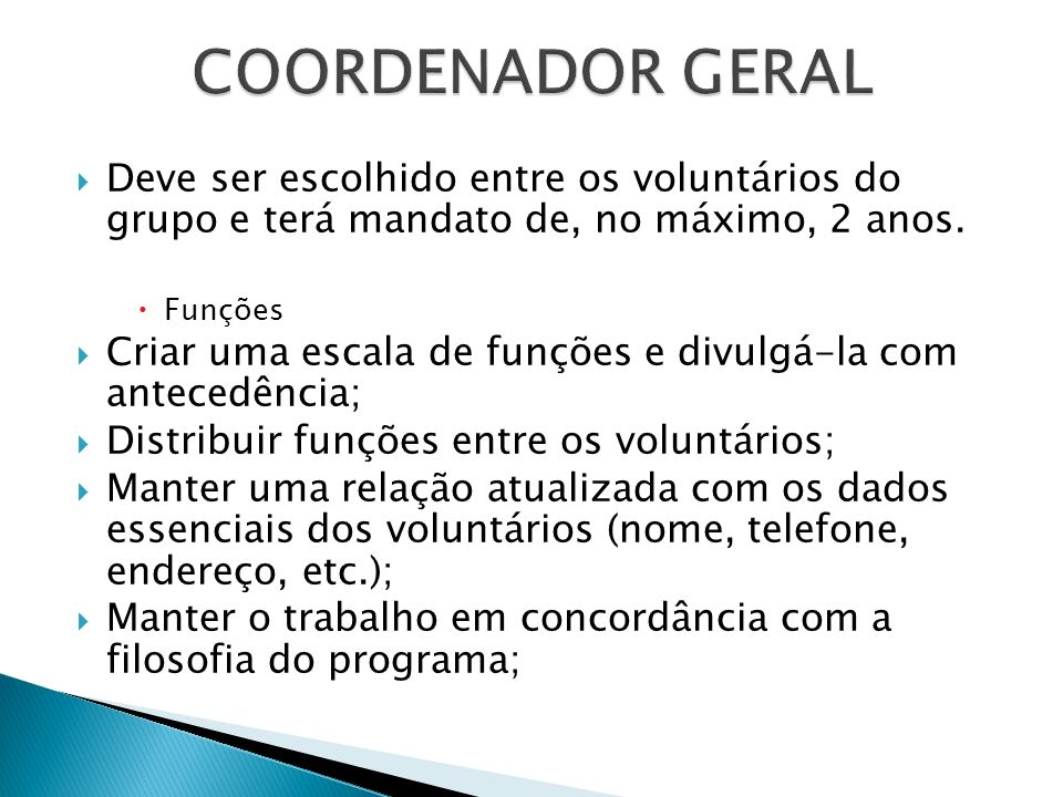 COORDENADOR GERAL Deve ser escolhido entre os voluntários do grupo e terá mandato de, no máximo, 2 anos.