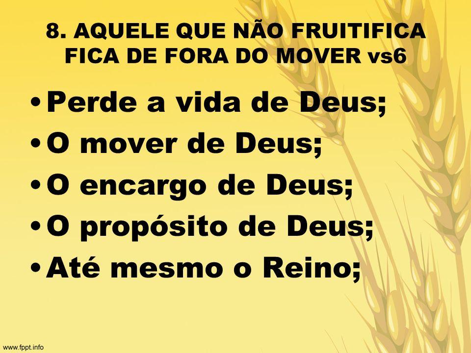 8. AQUELE QUE NÃO FRUITIFICA FICA DE FORA DO MOVER vs6