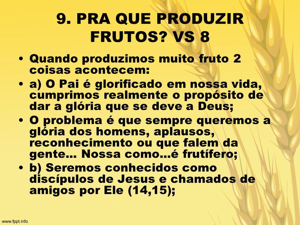 9. PRA QUE PRODUZIR FRUTOS VS 8