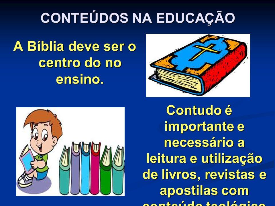 A Bíblia deve ser o centro do no ensino.