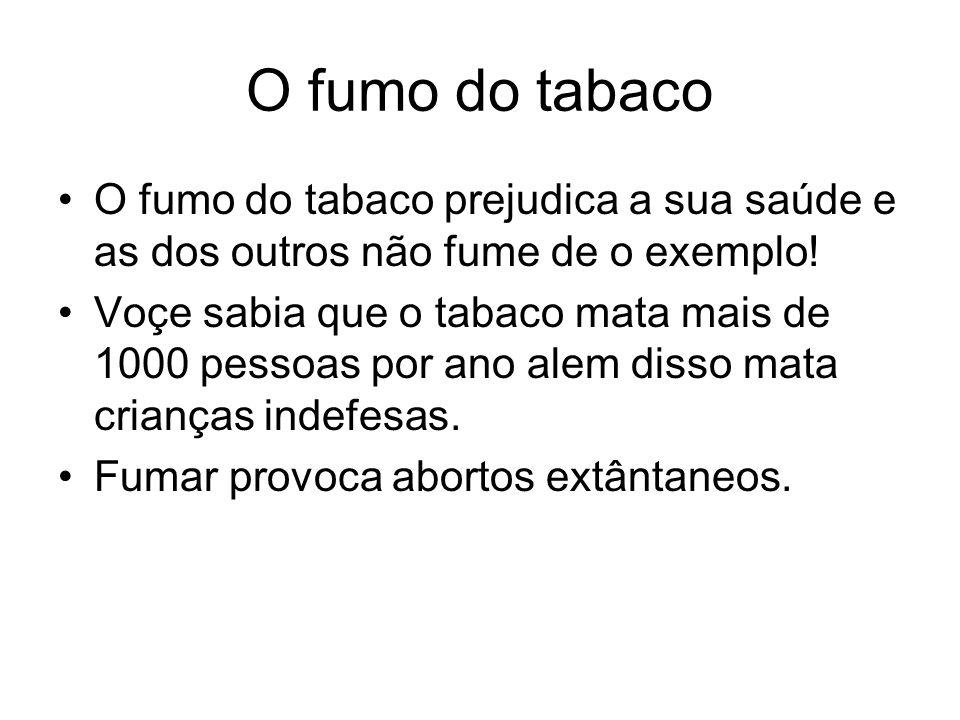 O fumo do tabaco O fumo do tabaco prejudica a sua saúde e as dos outros não fume de o exemplo!
