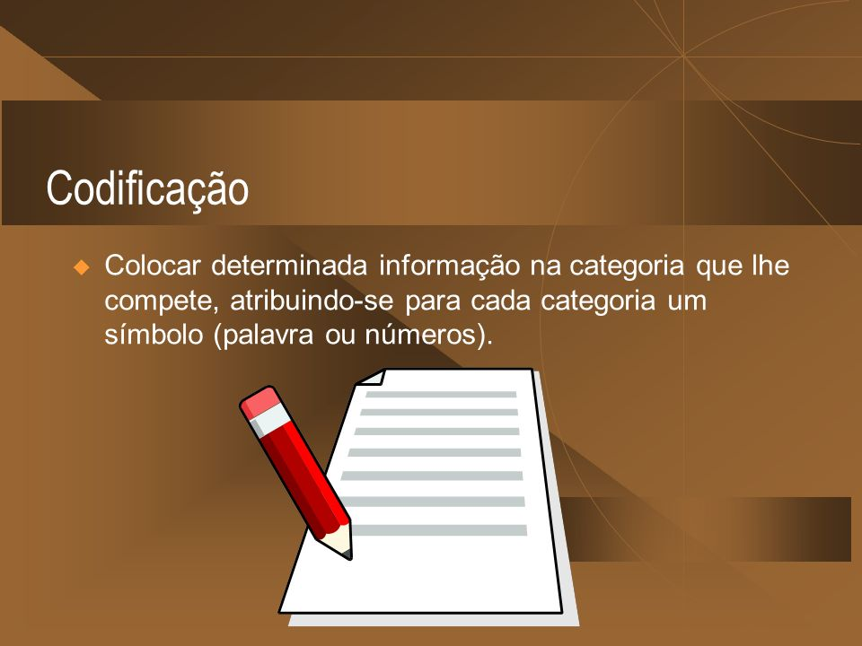 CodificaçãoColocar determinada informação na categoria que lhe compete, atribuindo-se para cada categoria um símbolo (palavra ou números).