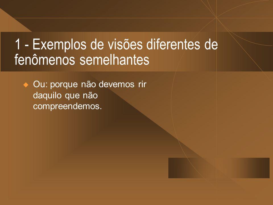 1 - Exemplos de visões diferentes de fenômenos semelhantes
