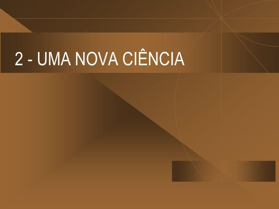 2 - UMA NOVA CIÊNCIA
