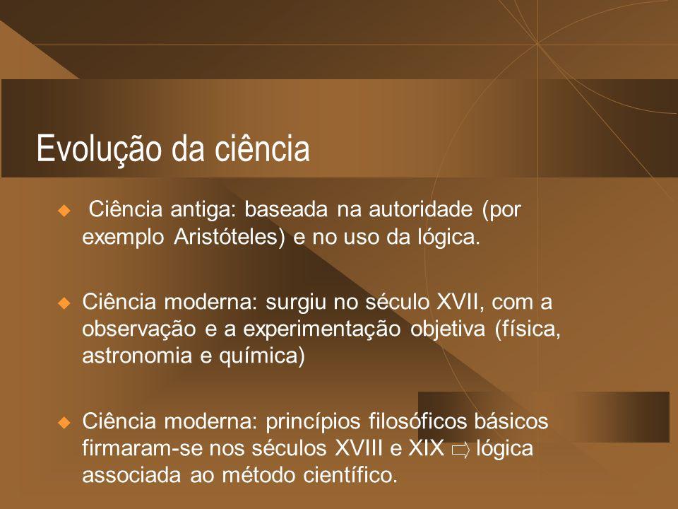 Evolução da ciência Ciência antiga: baseada na autoridade (por exemplo Aristóteles) e no uso da lógica.