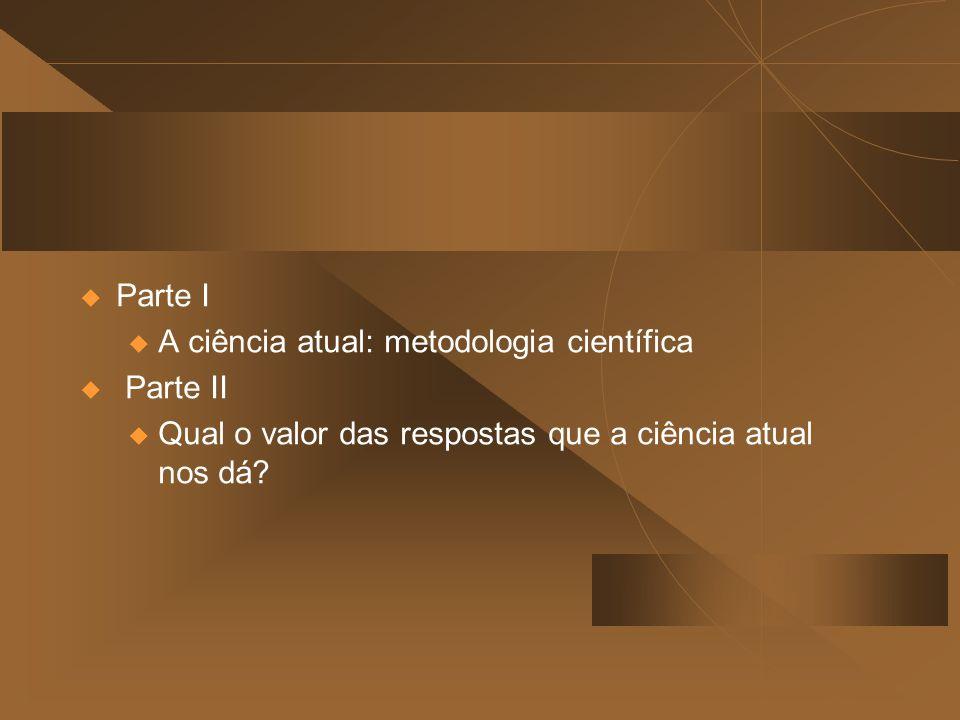 Parte I A ciência atual: metodologia científica. Parte II.
