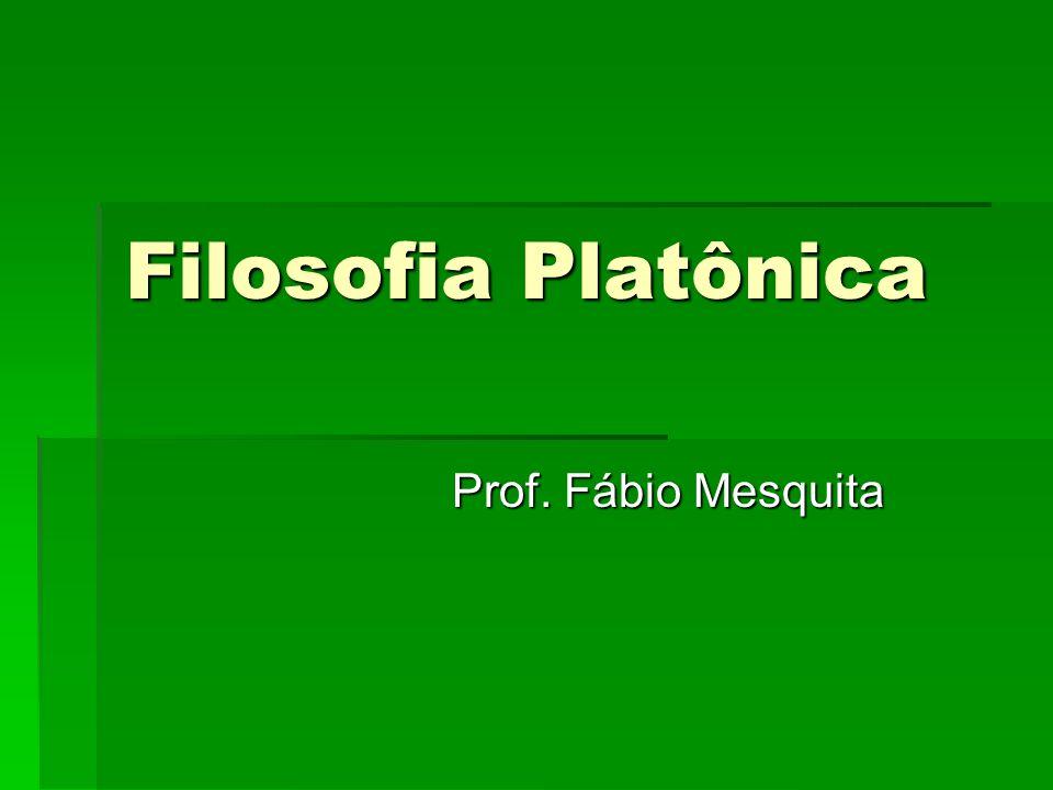 Filosofia Platônica Prof. Fábio Mesquita