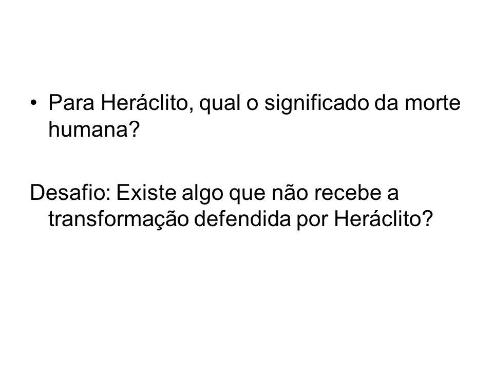 Para Heráclito, qual o significado da morte humana