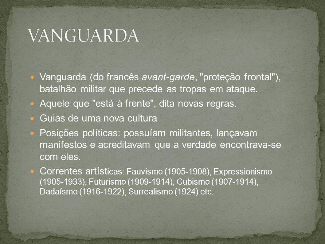 VANGUARDA Vanguarda (do francês avant-garde, proteção frontal ), batalhão militar que precede as tropas em ataque.