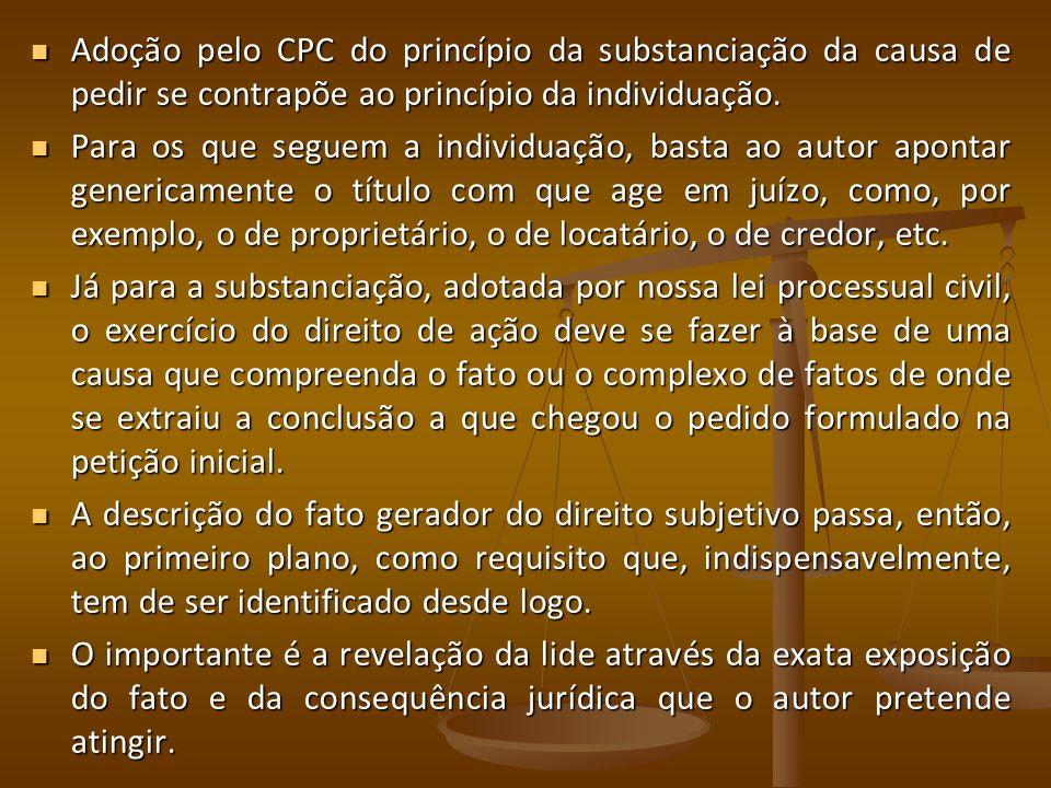 Adoção pelo CPC do princípio da substanciação da causa de pedir se contrapõe ao princípio da individuação.