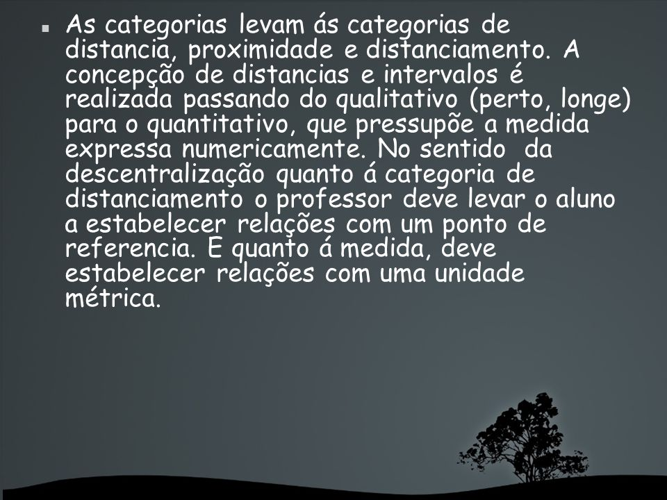 As categorias levam ás categorias de distancia, proximidade e distanciamento.