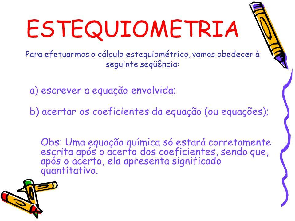 ESTEQUIOMETRIA a) escrever a equação envolvida;