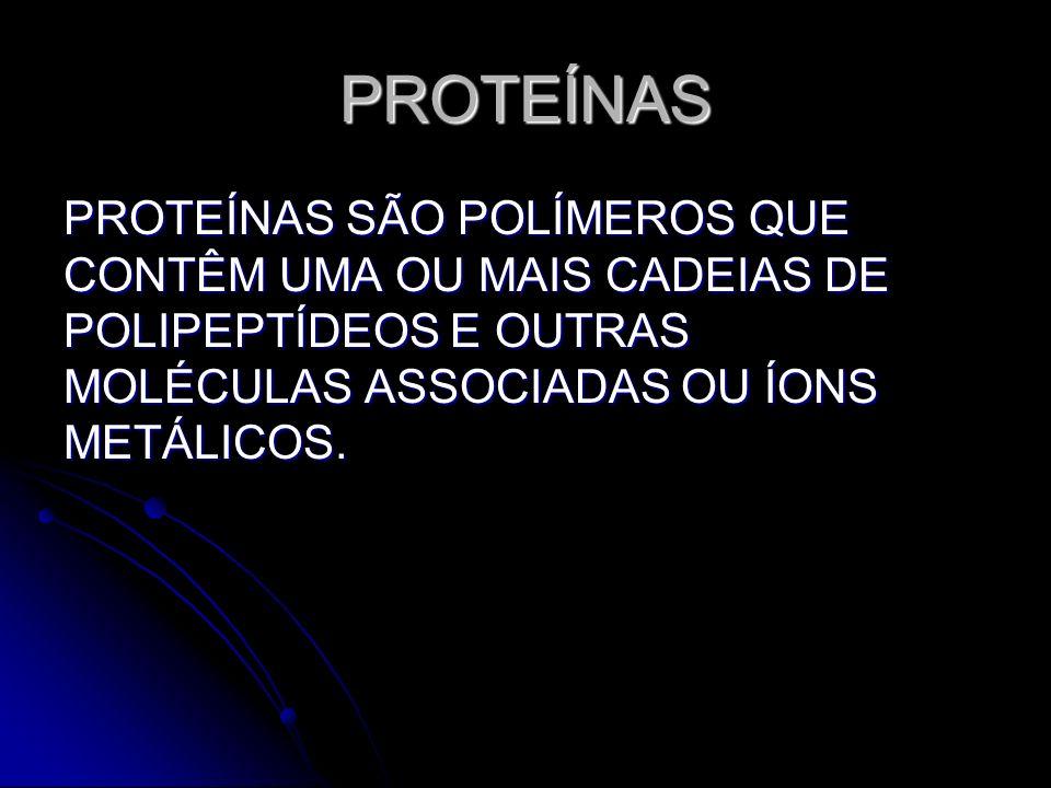 PROTEÍNAS PROTEÍNAS SÃO POLÍMEROS QUE CONTÊM UMA OU MAIS CADEIAS DE POLIPEPTÍDEOS E OUTRAS MOLÉCULAS ASSOCIADAS OU ÍONS METÁLICOS.