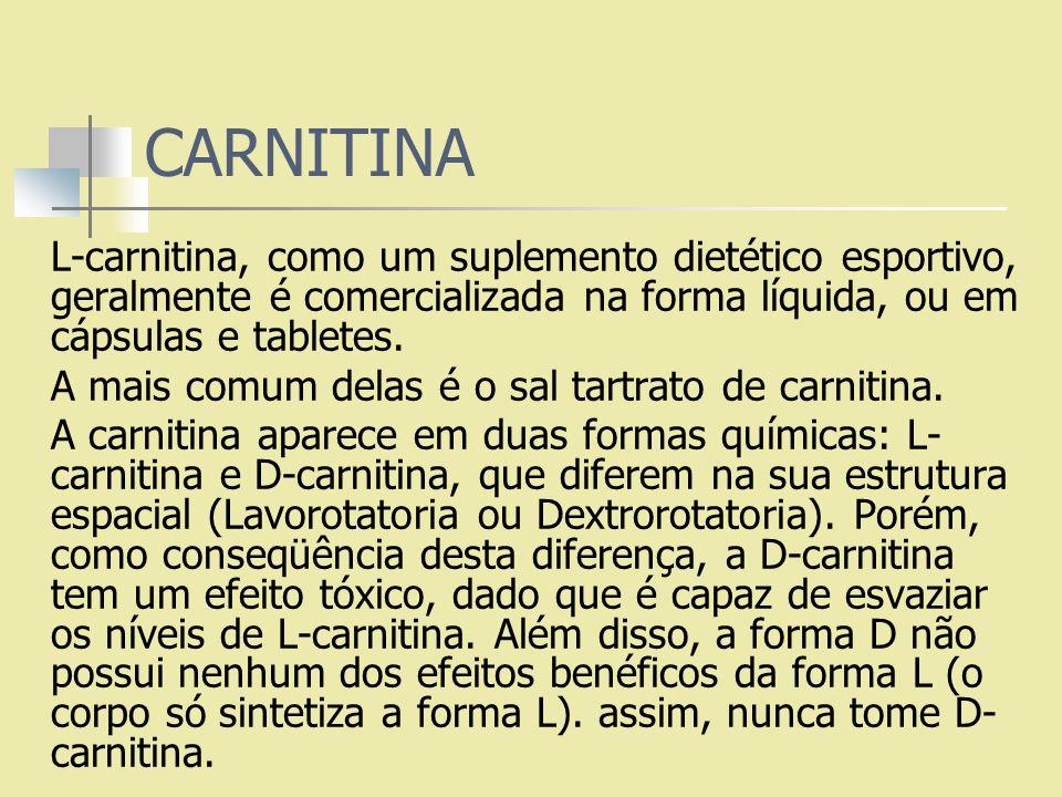 CARNITINA L-carnitina, como um suplemento dietético esportivo, geralmente é comercializada na forma líquida, ou em cápsulas e tabletes.