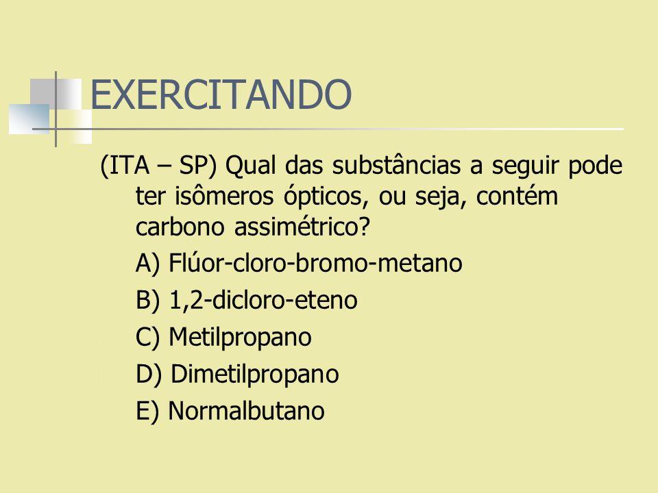 EXERCITANDO (ITA – SP) Qual das substâncias a seguir pode ter isômeros ópticos, ou seja, contém carbono assimétrico
