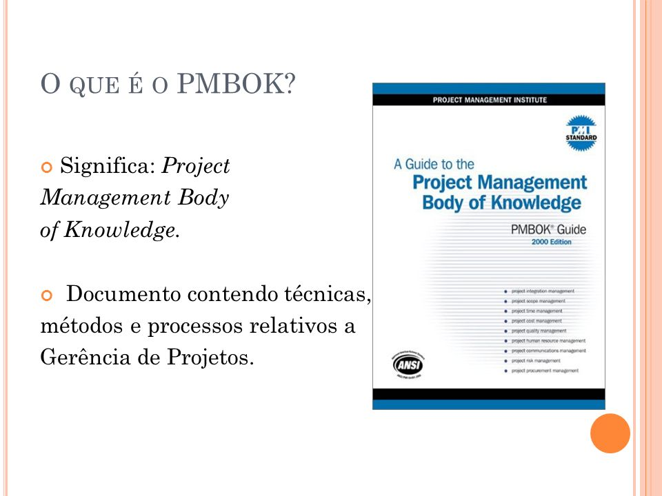 O que é o PMBOK Significa: Project Management Body of Knowledge.