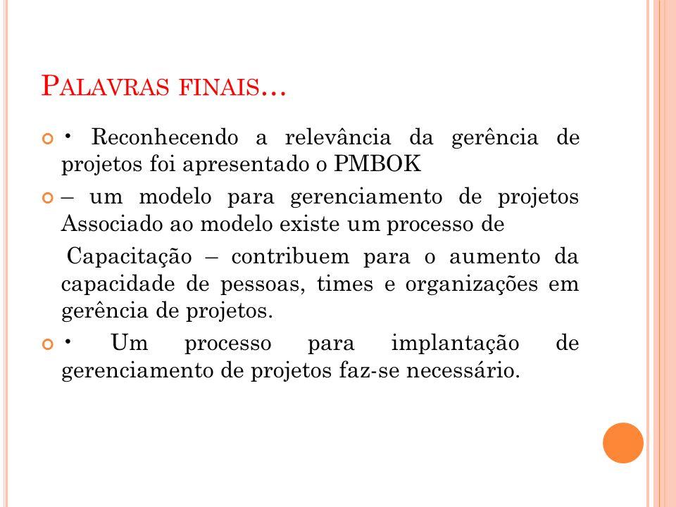 Palavras finais… • Reconhecendo a relevância da gerência de projetos foi apresentado o PMBOK.