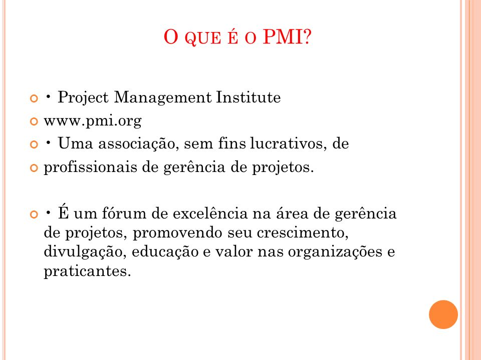 O que é o PMI • Project Management Institute www.pmi.org