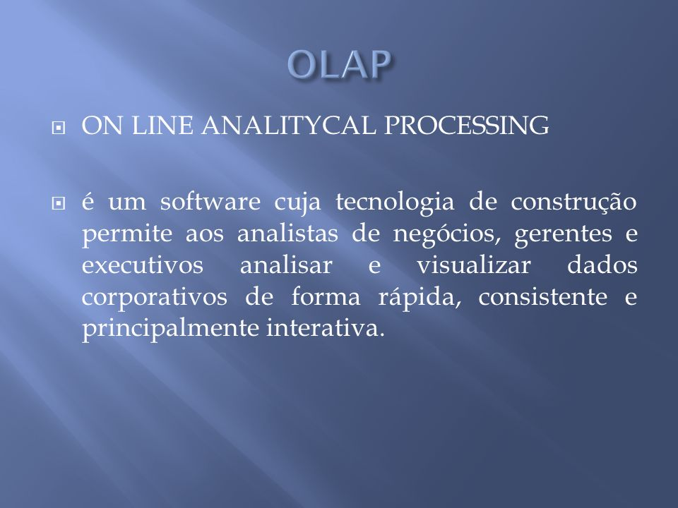 OLAP ON LINE ANALITYCAL PROCESSING