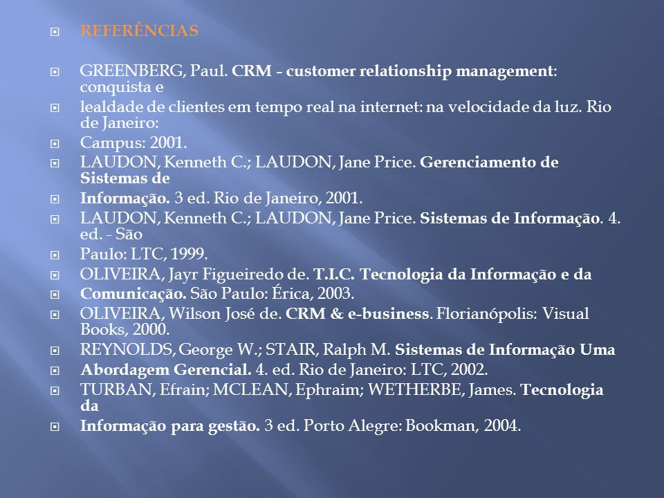 REFERÊNCIAS GREENBERG, Paul. CRM - customer relationship management: conquista e.