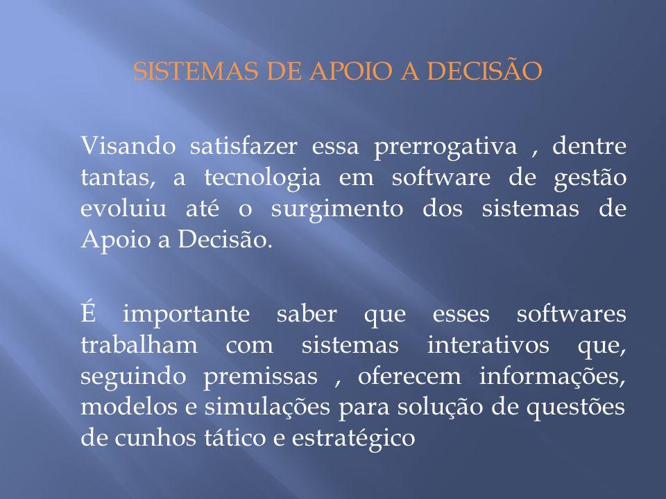SISTEMAS DE APOIO A DECISÃO Visando satisfazer essa prerrogativa , dentre tantas, a tecnologia em software de gestão evoluiu até o surgimento dos sistemas de Apoio a Decisão.