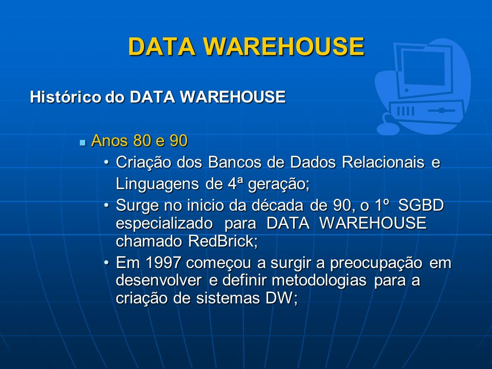 DATA WAREHOUSE Histórico do DATA WAREHOUSE Anos 80 e 90
