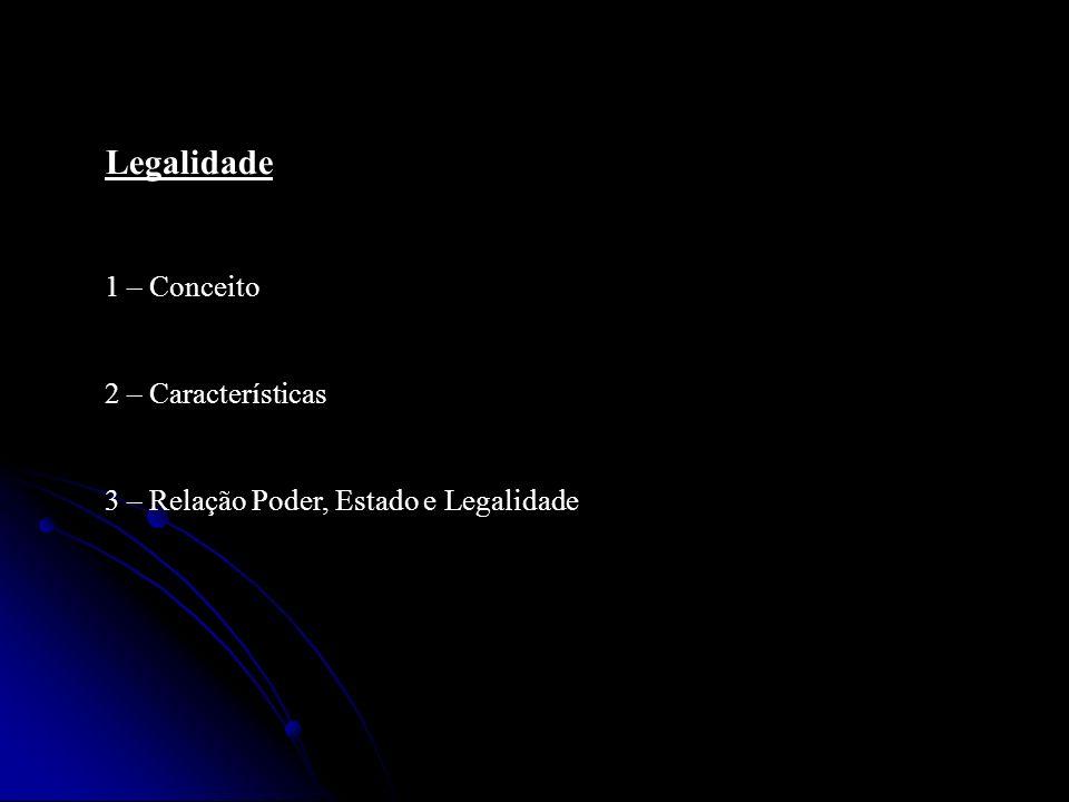 Legalidade 1 – Conceito 2 – Características