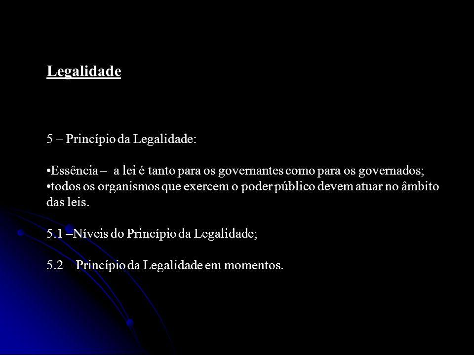 Legalidade 5 – Princípio da Legalidade: