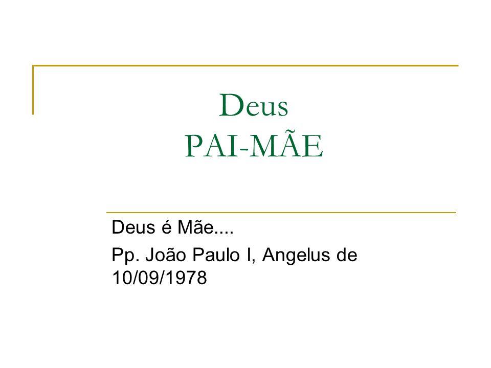 Deus é Mãe.... Pp. João Paulo I, Angelus de 10/09/1978