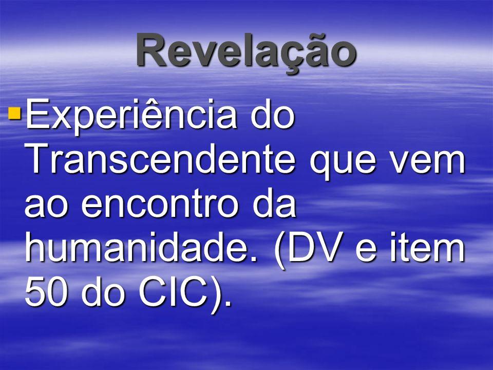 Revelação Experiência do Transcendente que vem ao encontro da humanidade. (DV e item 50 do CIC).