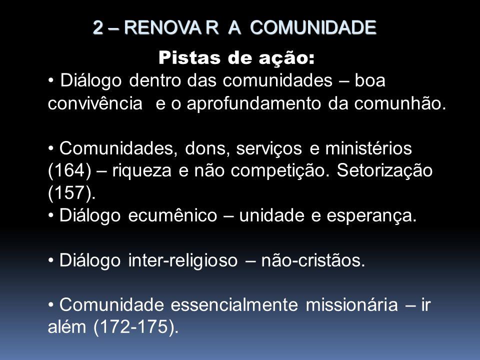 2 – RENOVA R A COMUNIDADEPistas de ação: Diálogo dentro das comunidades – boa convivência e o aprofundamento da comunhão.