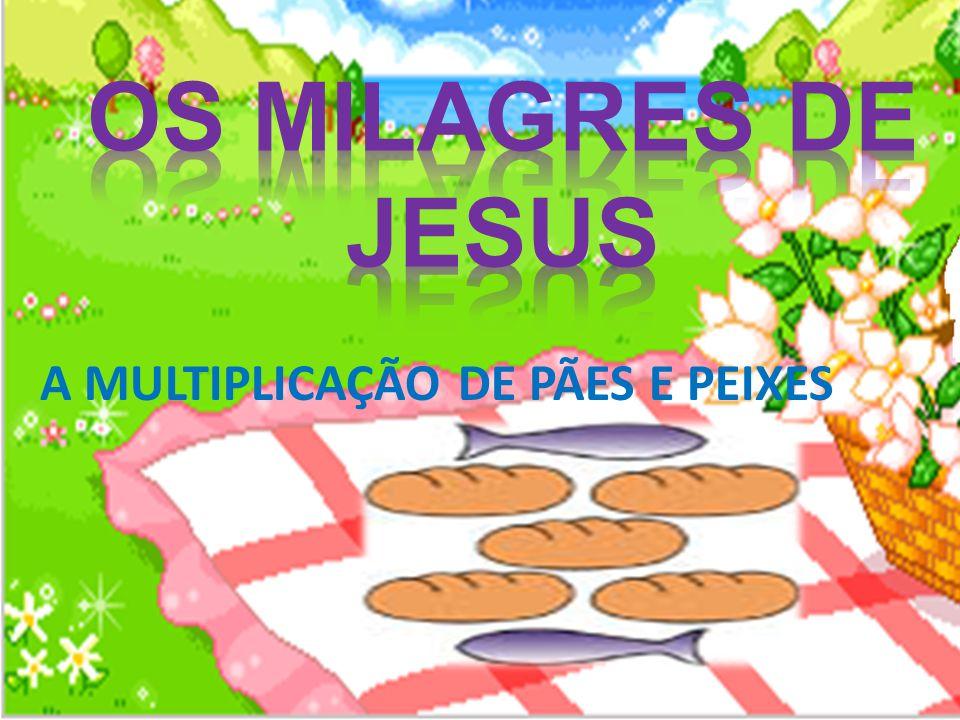 OS MILAGRES DE JESUS A MULTIPLICAÇÃO DE PÃES E PEIXES