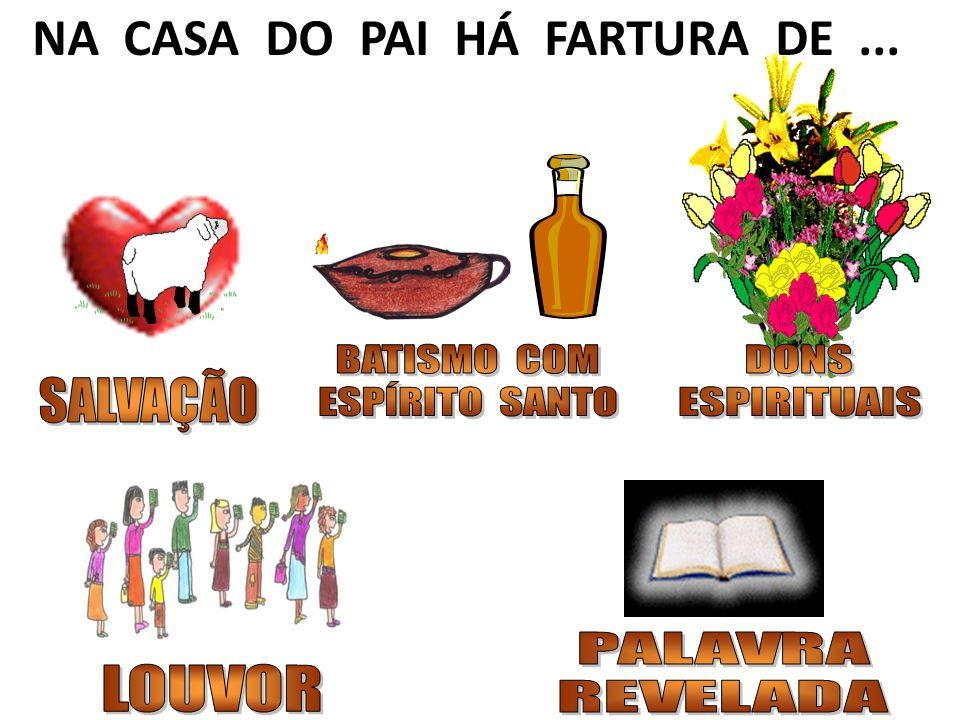 NA CASA DO PAI HÁ FARTURA DE ...