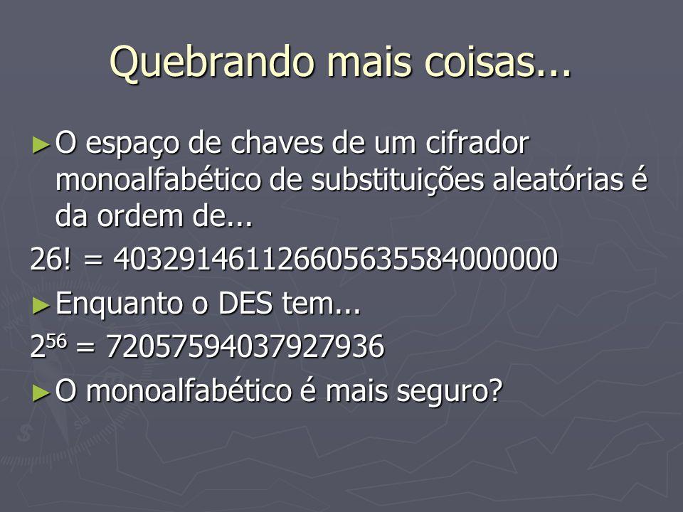 Quebrando mais coisas...O espaço de chaves de um cifrador monoalfabético de substituições aleatórias é da ordem de...
