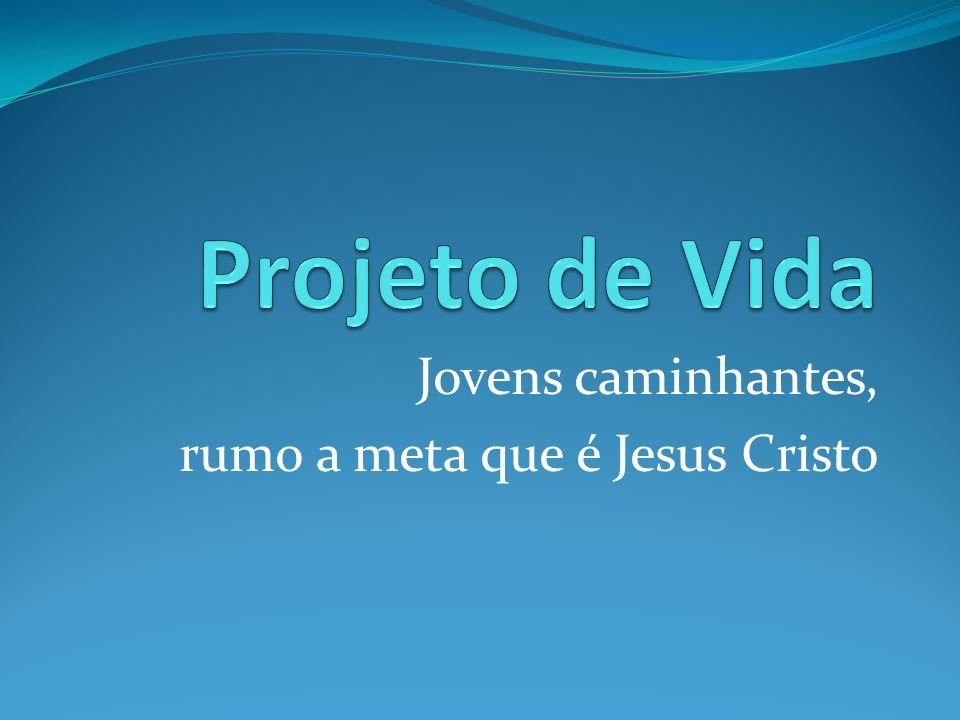 Jovens caminhantes, rumo a meta que é Jesus Cristo