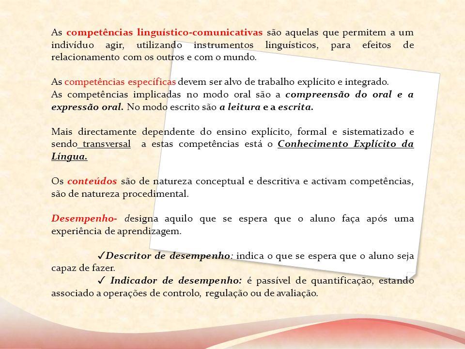 As competências linguístico-comunicativas são aquelas que permitem a um indivíduo agir, utilizando instrumentos linguísticos, para efeitos de relacionamento com os outros e com o mundo.