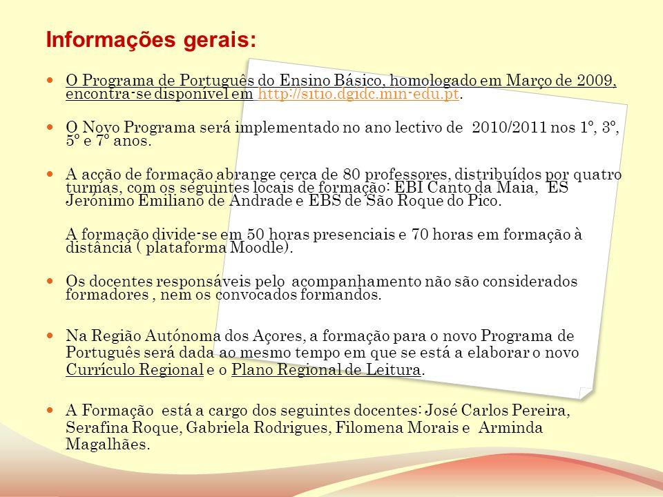 Informações gerais: O Programa de Português do Ensino Básico, homologado em Março de 2009, encontra-se disponível em http://sitio.dgidc.min-edu.pt.