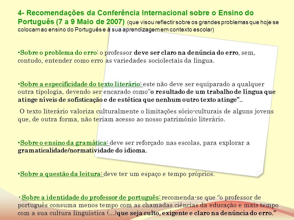 4- Recomendações da Conferência Internacional sobre o Ensino do Português (7 a 9 Maio de 2007) (que visou reflectir sobre os grandes problemas que hoje se colocam ao ensino do Português e à sua aprendizagem em contexto escolar)