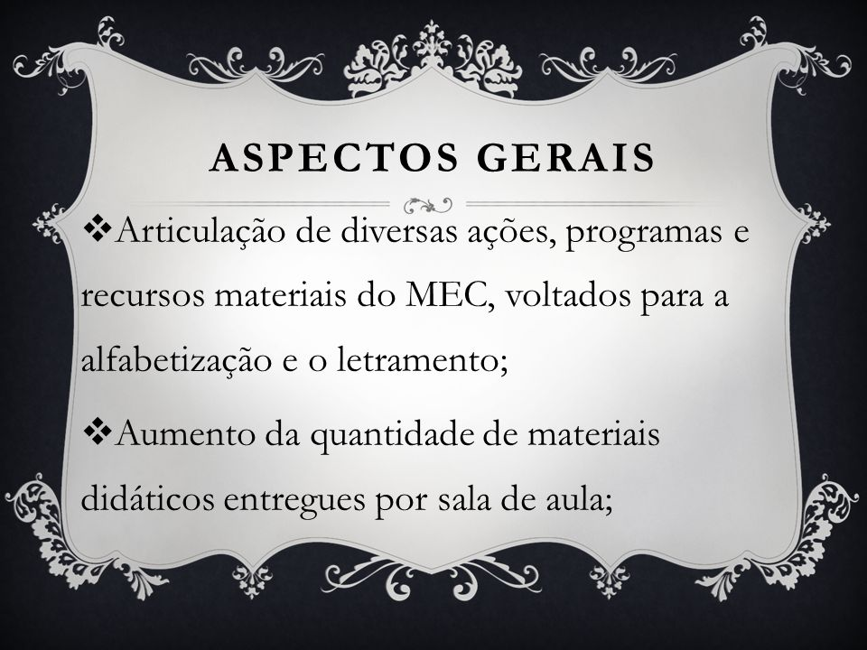 ASPECTOS GERAIS Articulação de diversas ações, programas e recursos materiais do MEC, voltados para a alfabetização e o letramento;