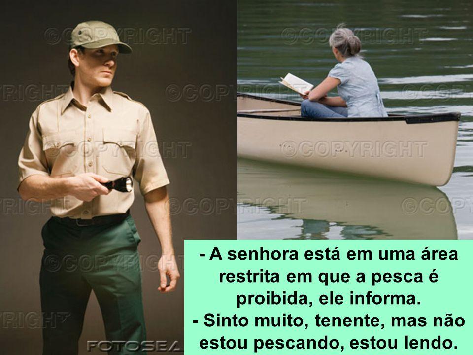 - Sinto muito, tenente, mas não estou pescando, estou lendo.