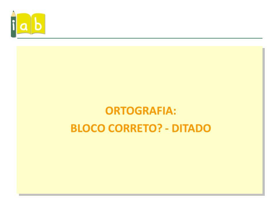 ORTOGRAFIA: BLOCO CORRETO - DITADO