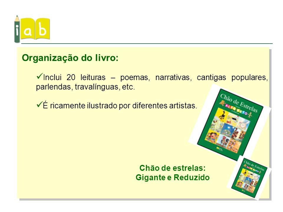 Organização do livro: Inclui 20 leituras – poemas, narrativas, cantigas populares, parlendas, travalínguas, etc.