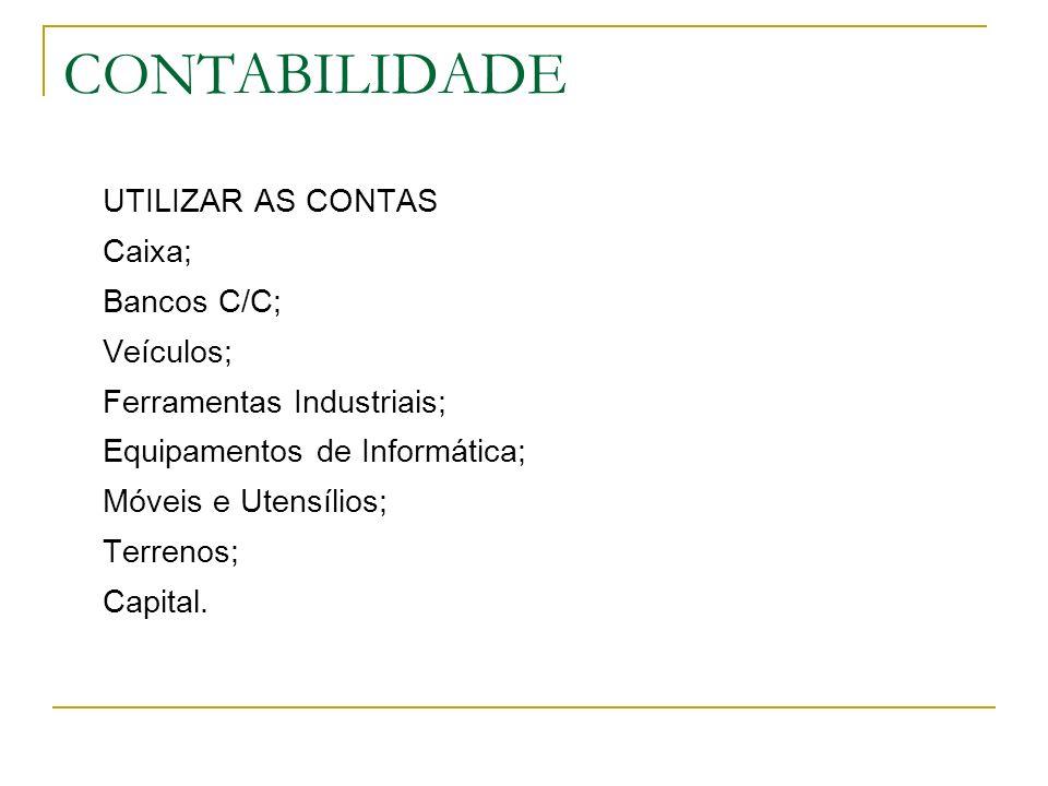 CONTABILIDADE UTILIZAR AS CONTAS Caixa; Bancos C/C; Veículos;