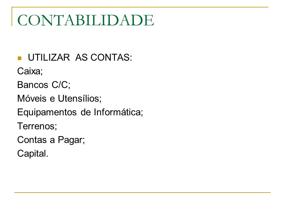 CONTABILIDADE UTILIZAR AS CONTAS: Caixa; Bancos C/C;