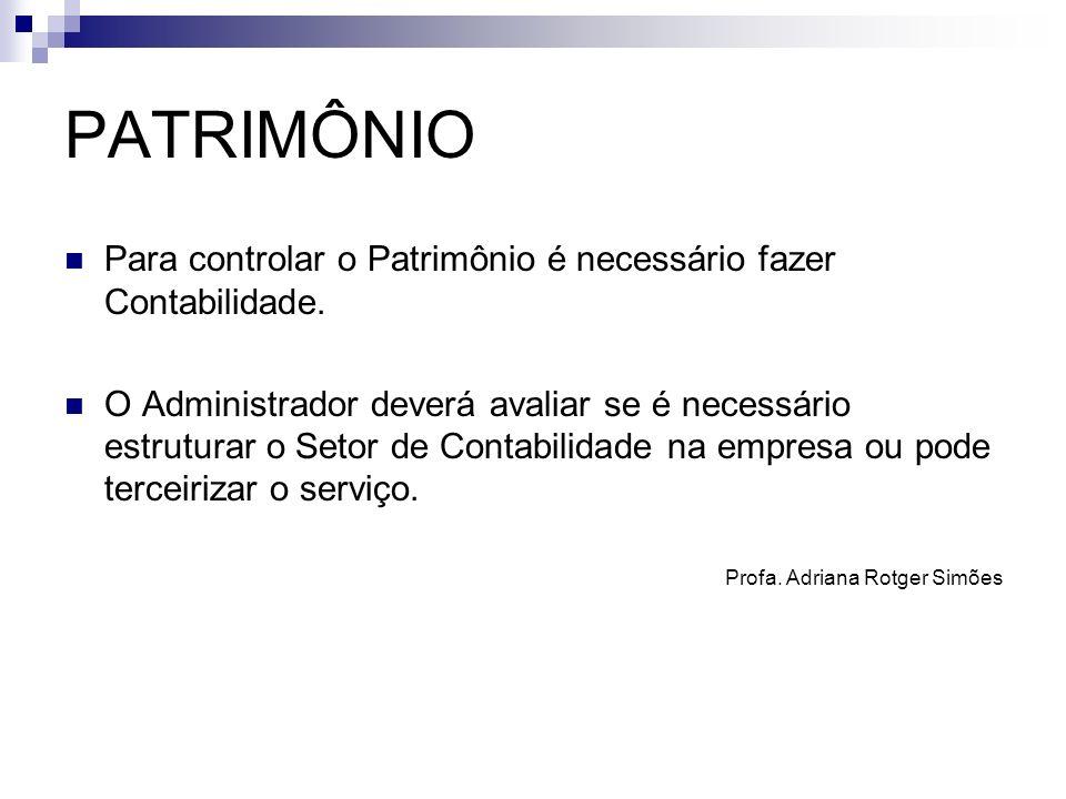 PATRIMÔNIO Para controlar o Patrimônio é necessário fazer Contabilidade.